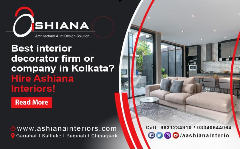 Best interior decorator firm or company in Kolkata? Hire Ashiana Interiors!