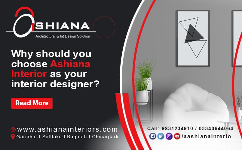 Why should you choose Ashiana Interior as your interior designer?