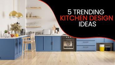 5 Trending kitchen Design Ideas
