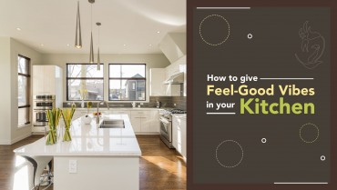 How to give feel good vibes in your Kitchen
