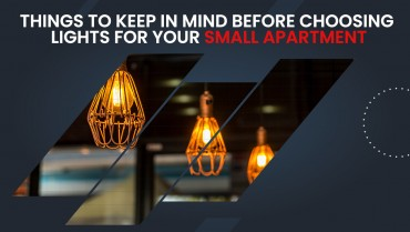 Things To Keep In Mind Before Choosing Lights For Your Small Apartment
