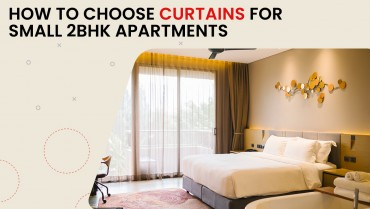 How To Choose Curtains For Small 2BHK Apartments