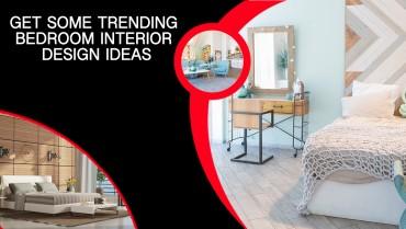 Get Some Trending Bedroom Interior Design Ideas